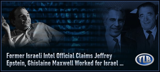Former Israeli Intel Official Claims Epstein & Maxwell Worked for Israel