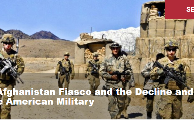 The Afghanistan Fiasco and the Decline and Fall of the American Military