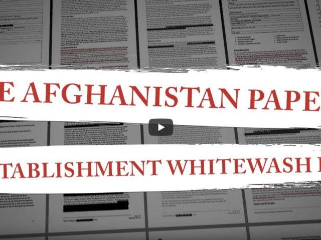 The Afghanistan Papers Are Establishment Whitewash BS