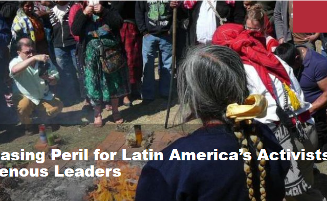 Increasing Peril for Latin America's Activists and Indigenous Leaders
