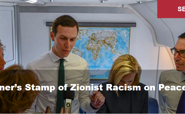 Kushner's Stamp of Zionist Racism on Peace Plan
