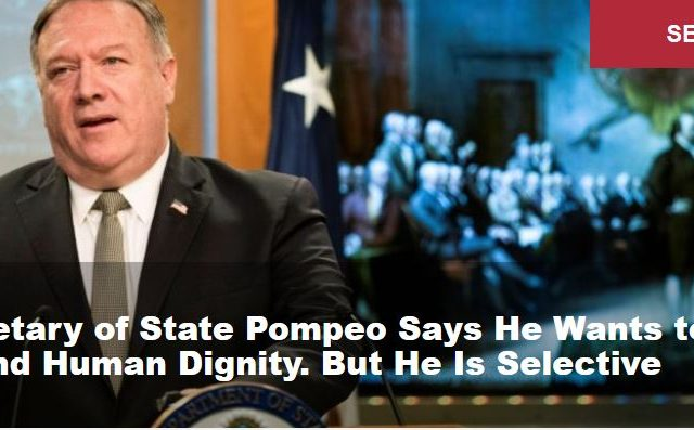 Secretary of State Pompeo Says He Wants to Defend Human Dignity. But He Is Selective