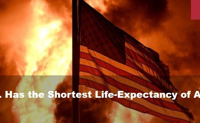 Why U.S. Has the Shortest Life-Expectancy of All Rich Nations