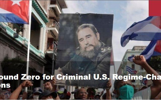 Cuba Ground Zero for Criminal U.S. Regime-Change Operations