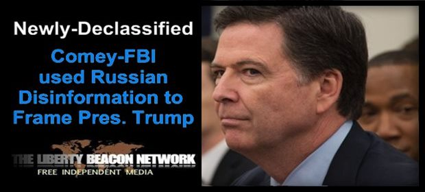 Comey-FBI knowingly used Russian disinformation to frame a president