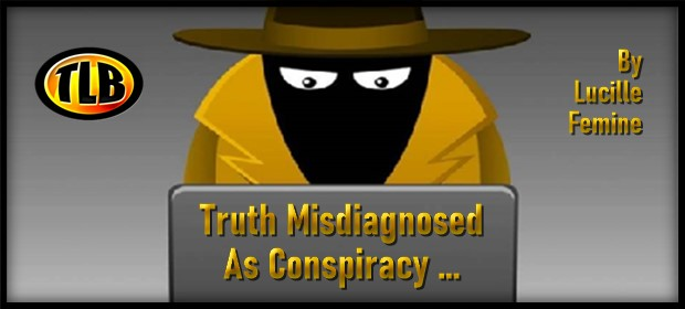 Truth Misdiagnosed As Conspiracy
