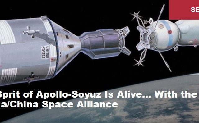 The Sprit of Apollo-Soyuz Is Alive… With the Russia/China Space Alliance