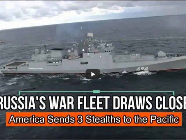 Russia's War Fleet Draws Closer, America Sends 3 Stealths to the Pacific