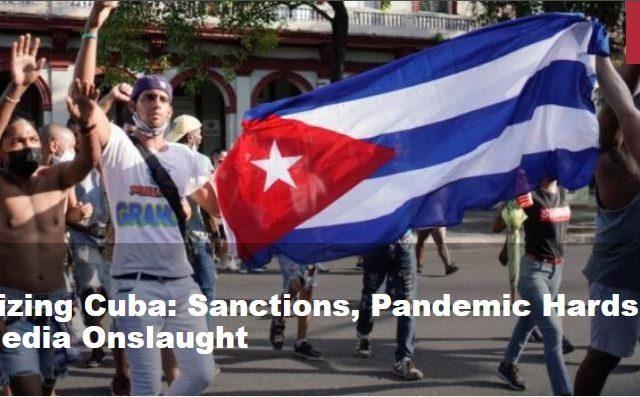 Destabilizing Cuba: Sanctions, Pandemic Hardship and Social Media Onslaught