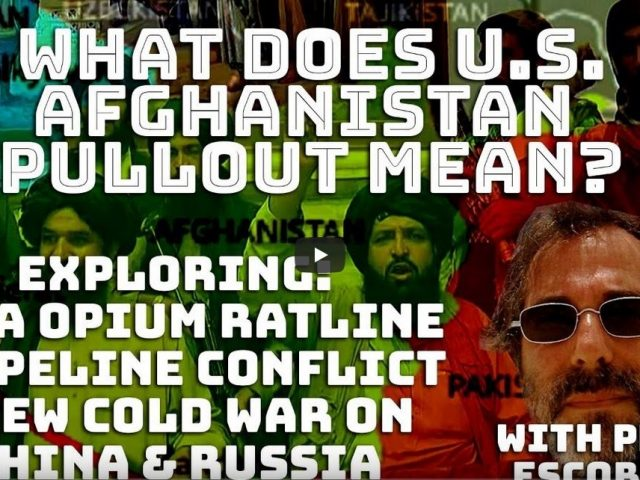 Inside US Afghanistan pullout, CIA opium ratline, pipeline conflict, new cold war